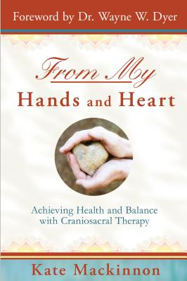 From My Hands and Heart - MacKinnon, Kate, and Dyer, Wayne D, Dr. (Foreword by)