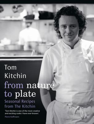 From Nature to Plate - Kitchin, Tom, and Kitchin, Michaela (Text by), and Millar, Marc (Photographer)
