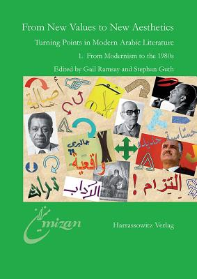 From New Values to New Aesthetics: Turning Points in Modern Arabic Literature 1. from Modernism to the 1980s - Guth, Stephan (Editor), and Ramsay, Gail (Editor)