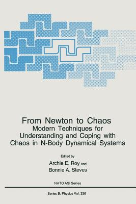 From Newton to Chaos: Modern Techniques for Understanding and Coping with Chaos in N-Body Dynamical Systems - Roy, Archie E (Editor), and Steves, B A (Editor)