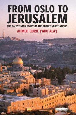 From Oslo to Jerusalem: The Palestinian Story of the Secret Negotiations - Qurei, Ahmed, and King, John (Editor)