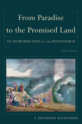 From Paradise to the Promised Land: An Introduction to the Pentateuch - Alexander, T Desmond