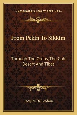 From Pekin to Sikkim: Through the Ordos, the Gobi Desert and Tibet - De Lesdain, Jacques