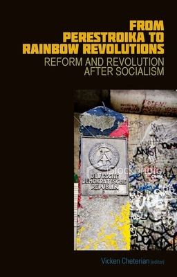 From Perestroika to Rainbow Revolutions: Reform and Revolution after Socialism - Cheterian, Vicken (Editor)