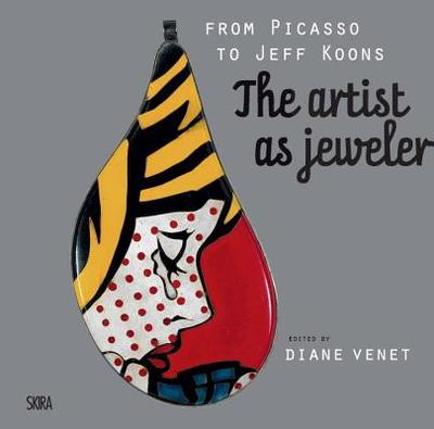 From Picasso to Koons: The Artist as Jeweler - Venet, Diane (Editor), and Rose, Barbara (Text by), and Goetz, Adrien (Text by)