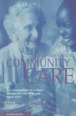 From Poor Law to Community Care: The Development of Welfare Services for Elderly People 1939-1971 - Means, Robin, and Smith, Randall, Dr.