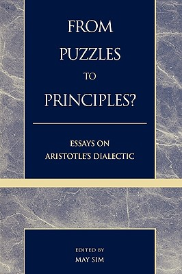 From Puzzles to Principles?: Essays on Aristotle's Dialectic - Sim, May (Editor), and Back, Allan (Contributions by), and Bolton, Robert (Contributions by)
