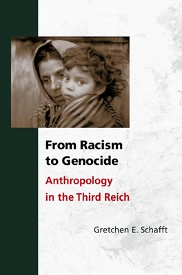 From Racism to Genocide: Anthropology in the Third Reich - Schafft, Gretchen E