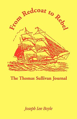 From Redcoat to Rebel: The Thomas Sullivan Journal - Sullivan, Thomas, O.S, and Boyle, Joseph Lee