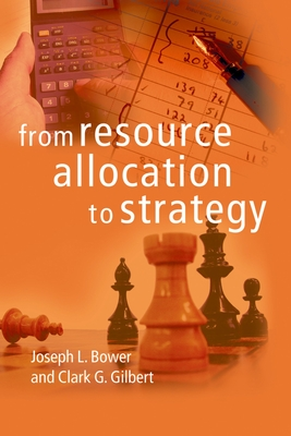 From Resource Allocation to Strategy - Bower, Joseph L (Editor)