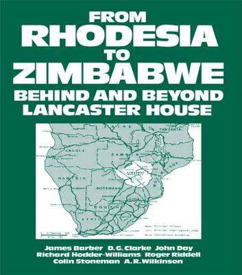 From Rhodesia to Zimbabwe: Behind and Beyond Lancaster House - Morris-Jones, W H (Editor)