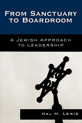 From Sanctuary to Boardroom: A Jewish Approach to Leadership - Lewis, Hal M