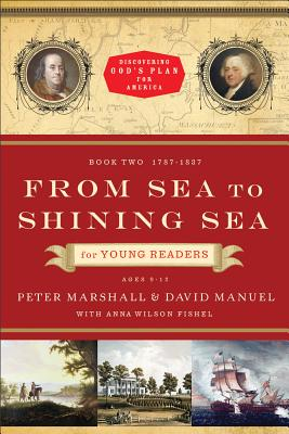 From Sea to Shining Sea for Young Readers: 1787-1837 - Marshall, Peter, and Manuel, David, and Fishel, Anna Wilson