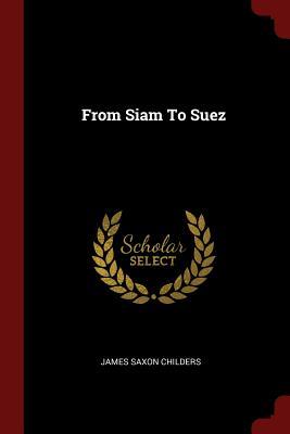 From Siam to Suez - Childers, James Saxon