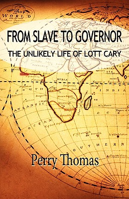 From Slave to Governor: The Unlikely Life of Lott Cary - Thomas, Perry