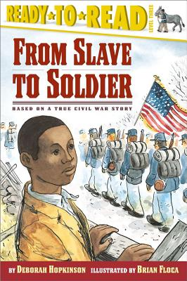 From Slave to Soldier: Based on a True Civil War Story - Hopkinson, Deborah