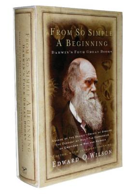 From So Simple a Beginning: The Four Great Books of Charles Darwin - Darwin, Charles, Professor, and Wilson, Edward Osborne (Editor)