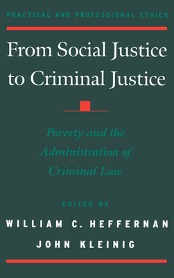 From Social Justice to Criminal Justice: Poverty and the Administration of Criminal Law - Heffernan, William C (Editor), and Kleinig, John (Editor)
