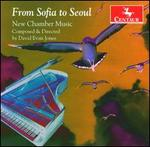 From Sofia to Seoul: New Chamber Music by David Evan Jones