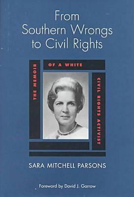From Southern Wrongs to Civil Rights: The Memoir of a White Civil Rights Activist - Parsons, Sara Mitchell, and Garrow, David J, Professor (Foreword by)