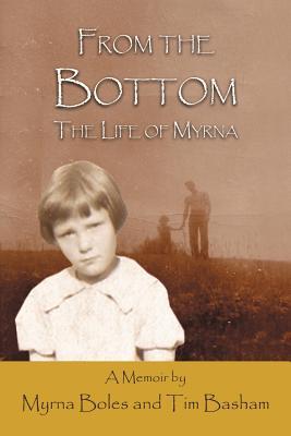From the Bottom: The Life of Myrna - Boles, Myrna, and Basham, Tim
