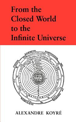 From the Closed World to the Infinite Universe - Koyre, Alexandre