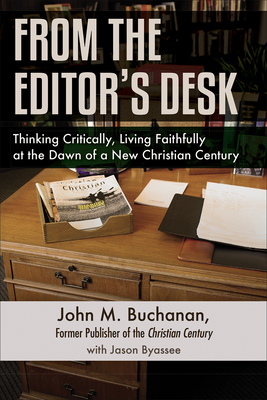 From the Editor's Desk: Thinking Critically, Living Faithfully at the Dawn of a New Christian Century - Buchanan, John M, and Byassee, Jason