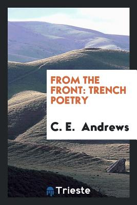 From the Front: Trench Poetry - Andrews, C E, Dr.