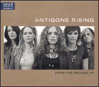 From the Ground Up - Antigone Rising