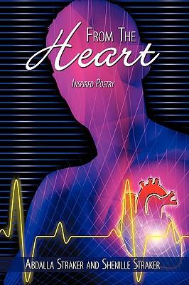 From the Heart: Inspired Poetry - Straker, Abdalla, and Straker, Shenille
