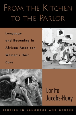 From the Kitchen to the Parlor: Language and Becoming in African American Women's Hair Care - Jacobs-Huey, Lanita