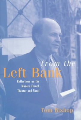 From the Left Bank: Reflections on the Modern French Theater and Novel - Bishop, Tom (Editor)