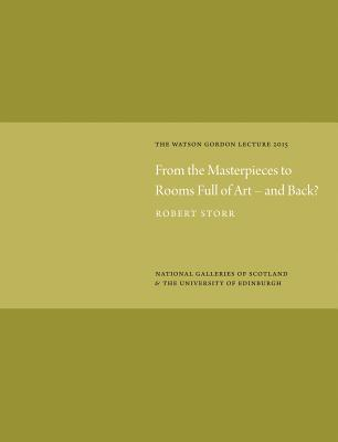 From the Masterpieces to Rooms Full of Art and Back? 2015: Watson Gordon Lecture - Storr, Robert