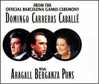 From the Official Barcelona Games Ceremony - Giacomo Aragall (tenor); José Carreras (tenor); Juan Pons (baritone); Montserrat Caballé (soprano); Plácido Domingo (tenor); Teresa Berganza (vocals); Barcelona Symphony and Catalonia National Orchestra; Luis A. Garcia Navarro (conductor)