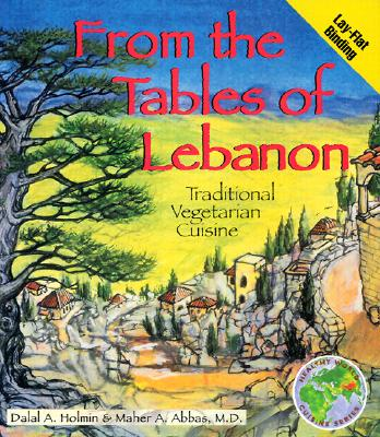 From the Tables of Lebanon: Traditional Vegetarian Cuisine - Holmin, Dalal A, and Abbas, Maher A