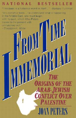 From Time Immemorial: The Origins of the Arab-Jewish Conflict Over Palestine - Peters, Joan