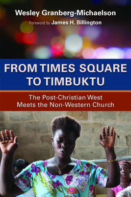 From Times Square to Timbuktu: The Post-Christian West Meets the Non-Western Church - Granberg-Michaelson, Wesley