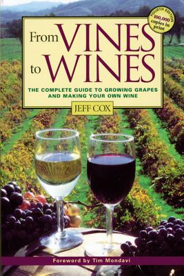 From Vines to Wines: The Complete Guide to Growing Grapes and Making Your Own Wine -