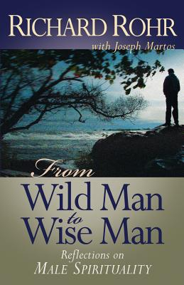 From Wild Man to Wise Man: Reflections on Male Spirituality - Rohr, Richard, Father, Ofm