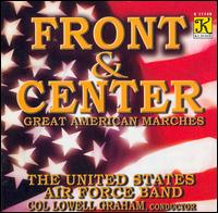 Front & Center: Great American Marches - United States Air Force Band; Lowell E. Graham (conductor)