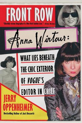 Front Row: Anna Wintour: What Lies Beneath the Chic Exterior of Vogue's Editor in Chief - Oppenheimer, Jerry