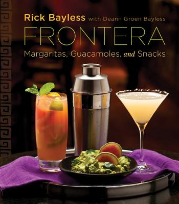 Frontera: Margaritas, Guacamoles and Snacks - Bayless, Rick, and Bayless, Deann Groen