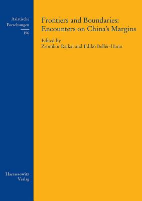 Frontiers and Boundaries: Encounters on China's Margins - Ildiko, Beller-Hann (Editor), and Zsombor, Rajkai (Editor)