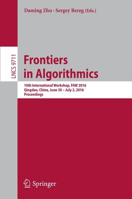 Frontiers in Algorithmics: 10th International Workshop, Faw 2016, Qingdao, China, June 30- July 2, 2016, Proceedings - Zhu, Daming (Editor)
