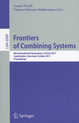 Frontiers of Combining Systems: 8th International Symposium, Frocos 2011, Saarbrucken, Germany, October 5-7, 2011. Proceedings - Tinelli, Cesare (Editor), and Sofronie-Stokkermans, Viorica (Editor)