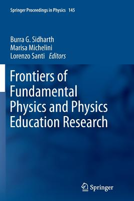 Frontiers of Fundamental Physics and Physics Education Research - Sidharth, Burra G (Editor), and Michelini, Marisa (Editor), and Santi, Lorenzo (Editor)