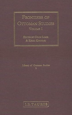 Frontiers of Ottoman Studies: State, Province, and the West - Imber, Colin (Editor), and Kiyotaki, Keiko (Editor)