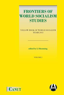 Frontiers of World Socialism Studies: Yellow Book of World Socialism - Vol.II - Li, Shenming (Editor)