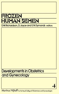 Frozen Human Semen - Richardson, D W (Editor), and Joyce, D (Editor), and Symonds, E M (Editor)