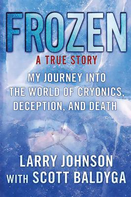 Frozen: My Journey Into the World of Cryonics, Deception, and Death - Perseus